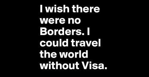 I-wish-there-were-no-Borders-I-could-travel-the-wo.jpeg